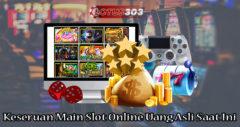 Keseruan Main Slot Online Uang Asli Saat Ini