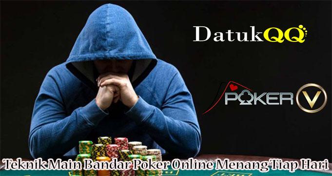 Teknik Main Bandar Poker Online Menang Tiap Hari