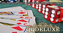 Jenis Permainan Casino Online Yang Cukup Menguntungkan